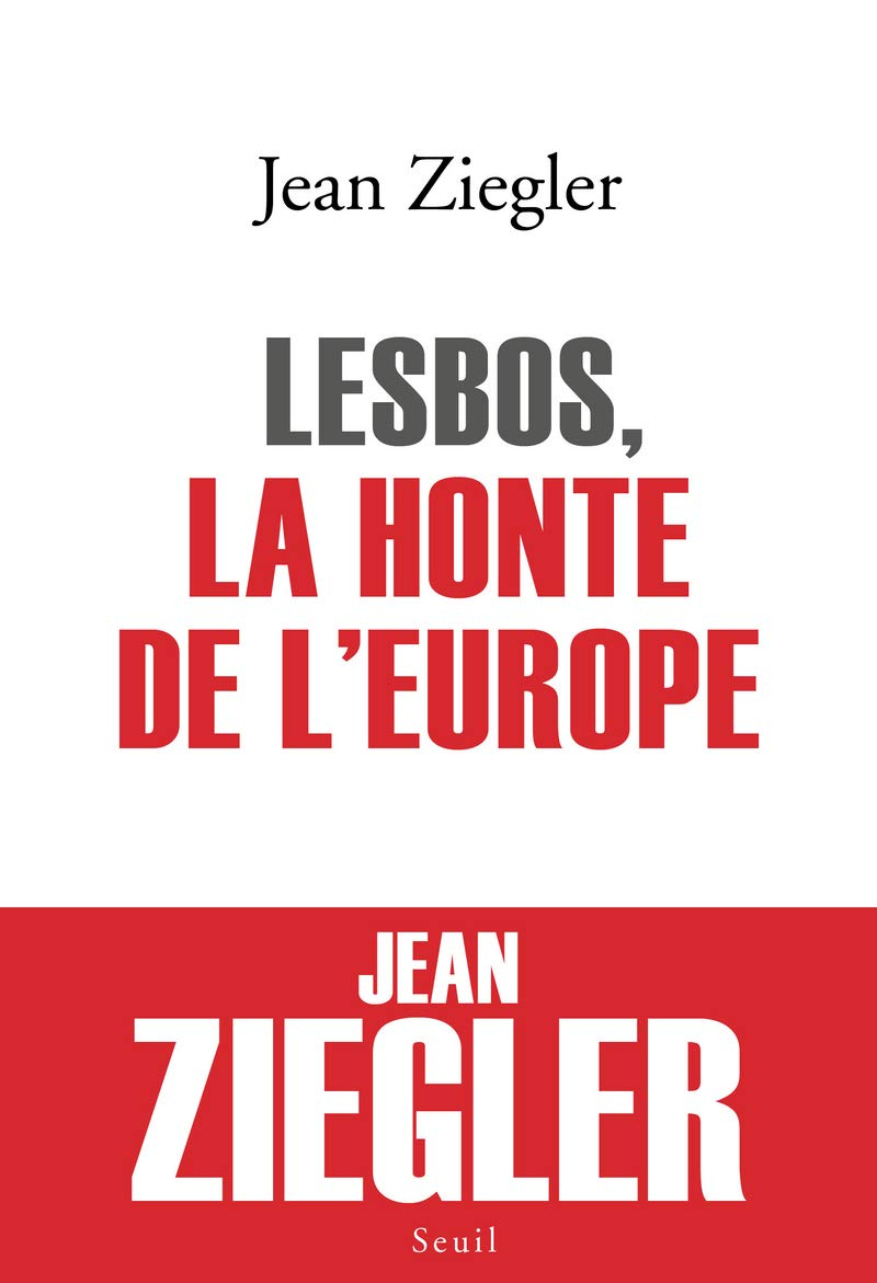 Jean Zigler, Lesbos la honte de l'Europe, Seuil