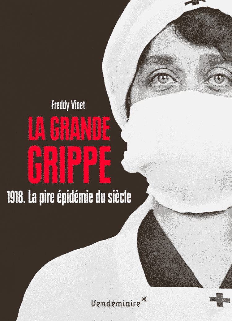 Freddy Vinet, La grande grippe. 1918. La pire épidémie du siècle, Vendémiare, 2018