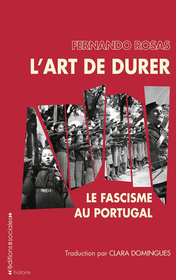 Fernando Rosas, L'Art de durer, le fascisme au Portugal, Editions sociales