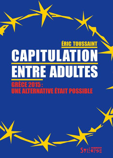 Eric Toussaint, Capitulation entre adultes. Grèce 2015: une alternative était possible