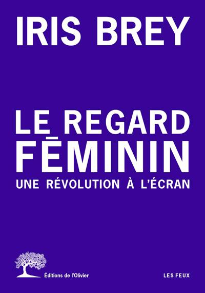 Livre de Iris Brey, Le regard féminin