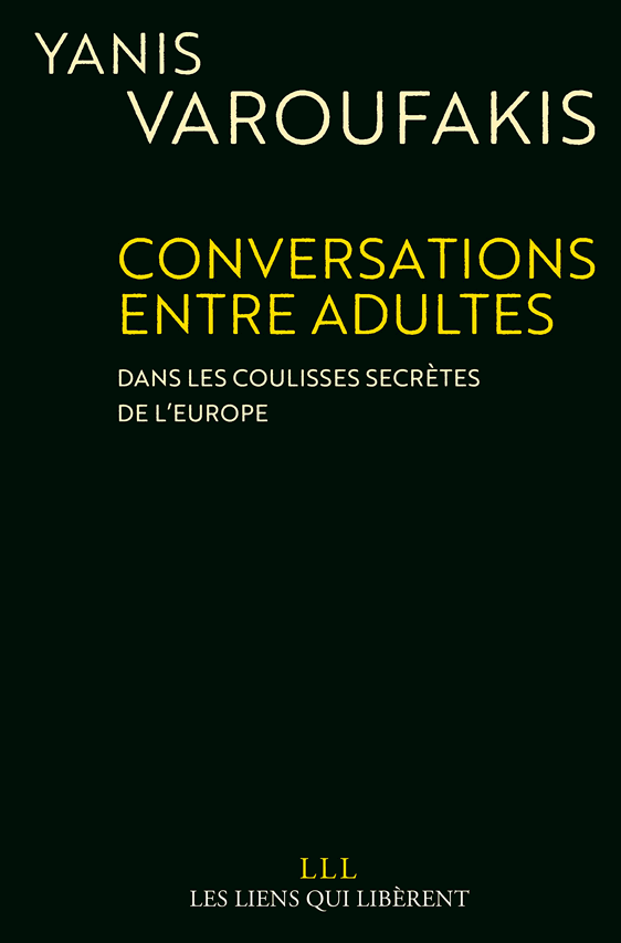 Yanis Varoufakis, Conversations entre adultes: dans les coulisses secrètes de l'Europe
