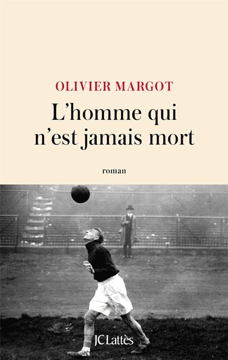 Couverture du livre Olivier Margot, L'homme qui n'est jamais mort