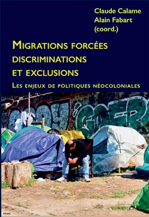 Couverture du livre, Migrations forcées; discriminations et exclusions. Les enjeux de politiques néocoloniales, éd. du croquant, 2020 de de C. Calame & A. Fabart