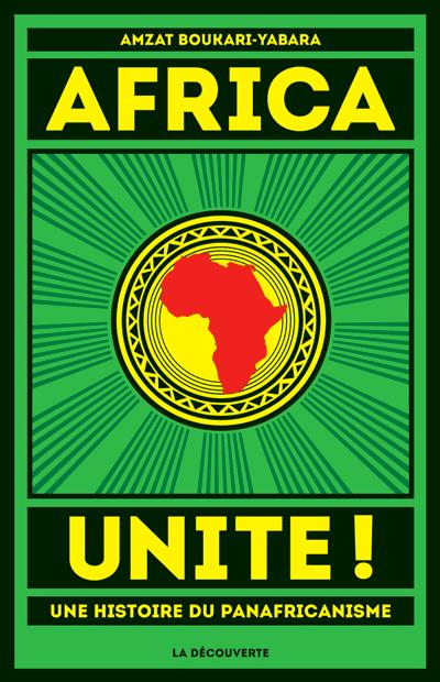Couverture du livre Africa Unite! Une histoire du panafricanisme de Amzat Boukari-Yabara